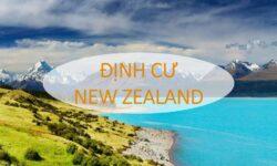 Định cư New Zealand – 4 chính sách định cư phổ biến